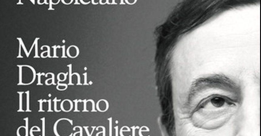 """""""Draghi, il ritorno del Cavaliere bianco"""", il nuovo libro di Napoletano"""